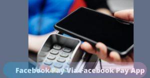 Facebook Pay Via Facebook Pay App