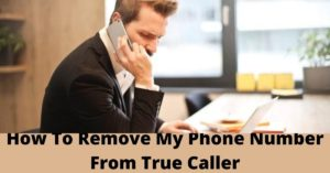 How To Remove My Phone Number From True Caller